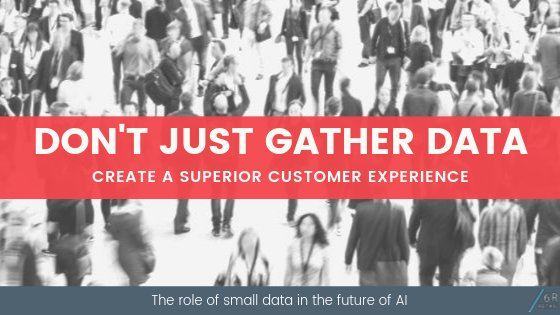 Small data; creating a superior customer experience