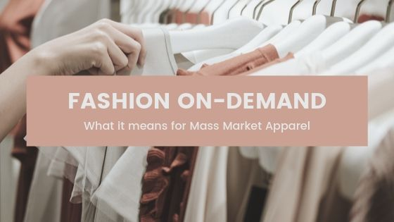 Fashion on-Demand – What it means for Mass Market Apparel
