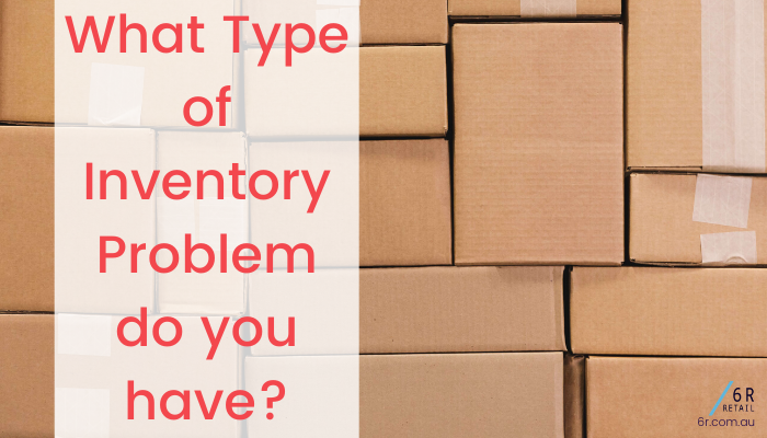 What Type of Inventory Problem Do You Have?