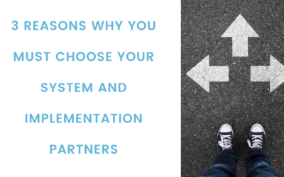 3 Reasons Why You Must Choose Your System and Implementation Partners